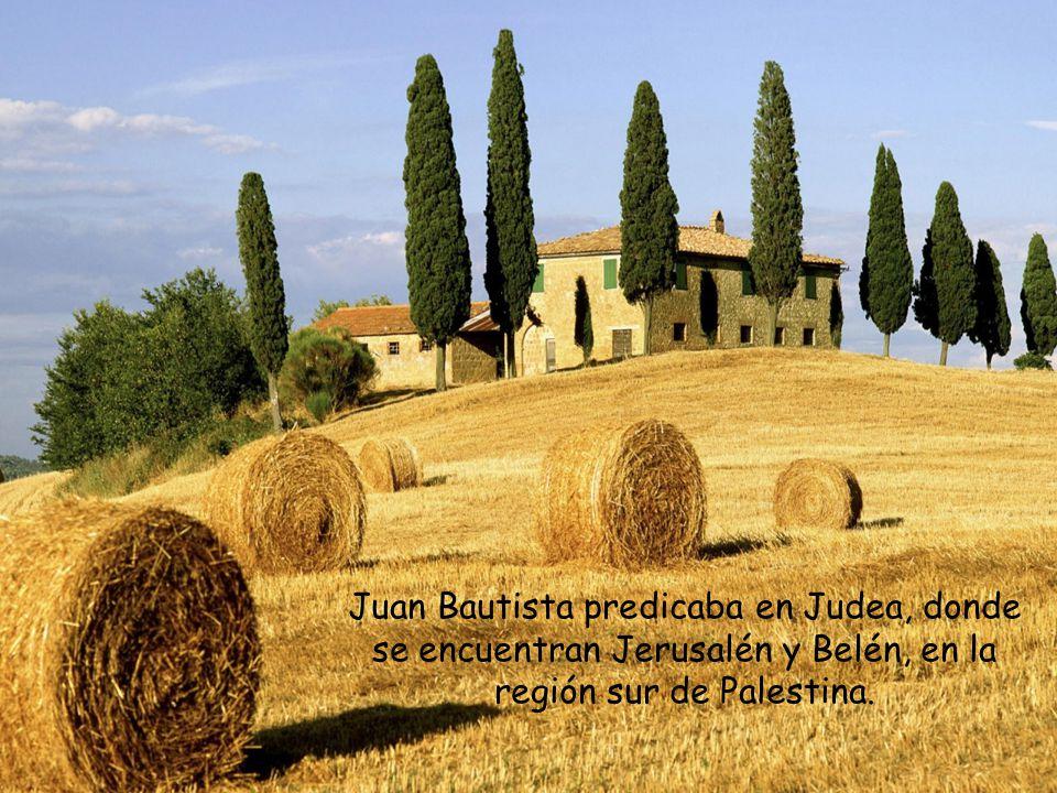 Juan Bautista predicaba en Judea, donde se encuentran Jerusalén y Belén, en la región sur de Palestina.