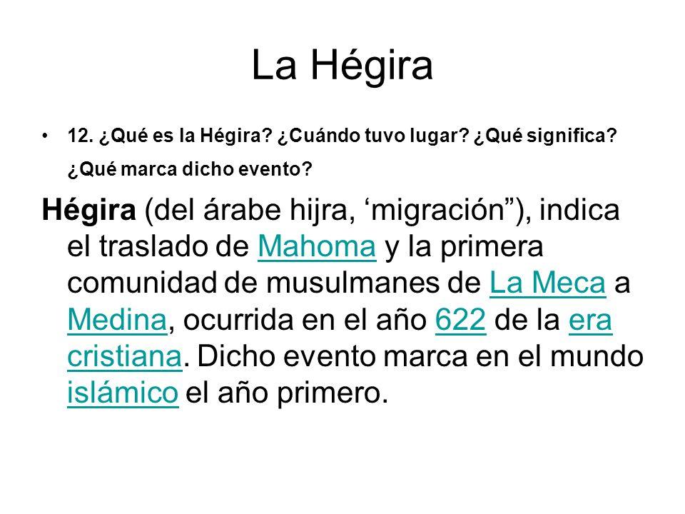 La Hégira 12. ¿Qué es la Hégira ¿Cuándo tuvo lugar ¿Qué significa ¿Qué marca dicho evento