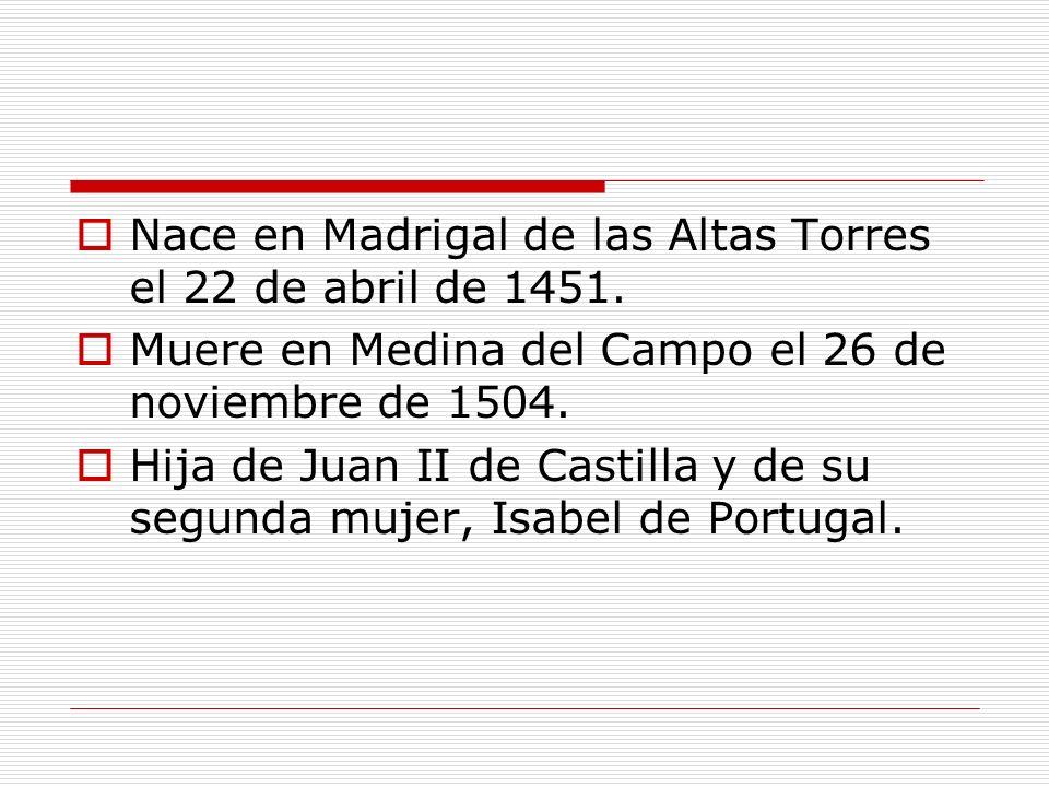 Nace en Madrigal de las Altas Torres el 22 de abril de 1451.