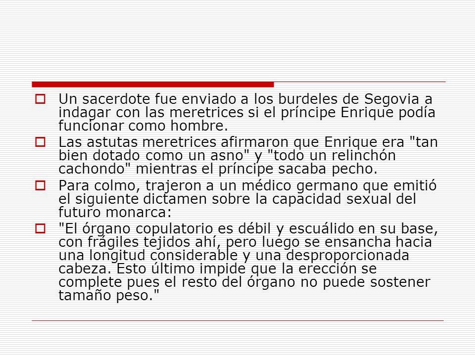 Un sacerdote fue enviado a los burdeles de Segovia a indagar con las meretrices si el príncipe Enrique podía funcionar como hombre.