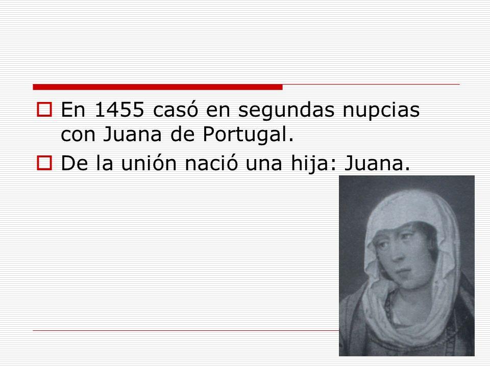 En 1455 casó en segundas nupcias con Juana de Portugal.