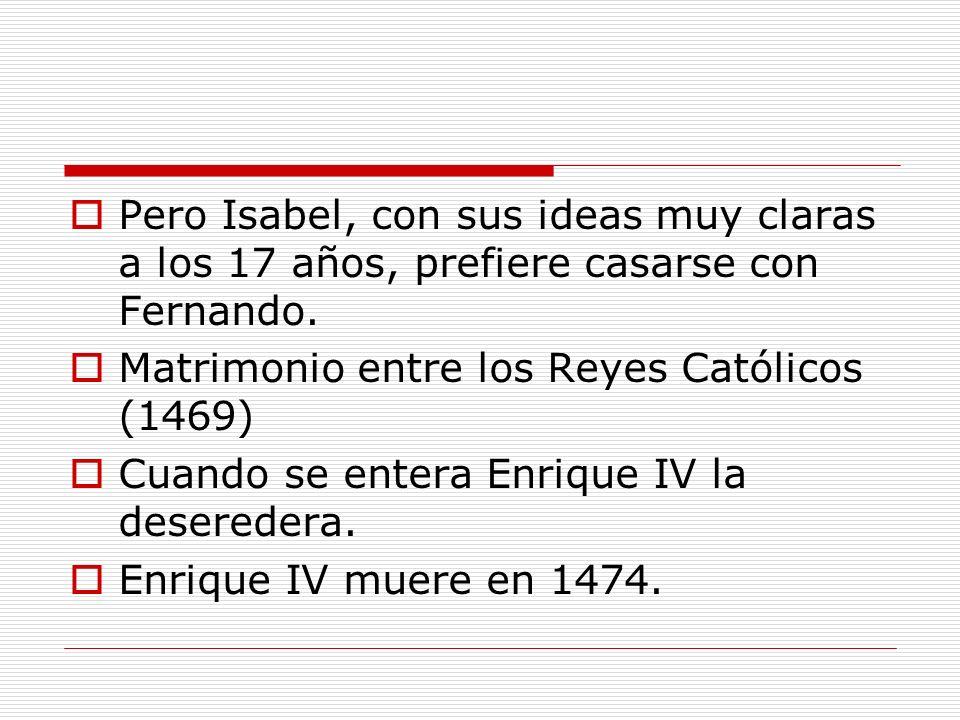 Pero Isabel, con sus ideas muy claras a los 17 años, prefiere casarse con Fernando.