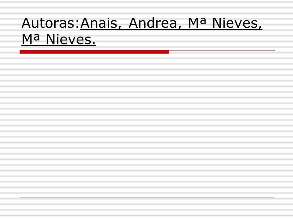 Autoras:Anais, Andrea, Mª Nieves, Mª Nieves.