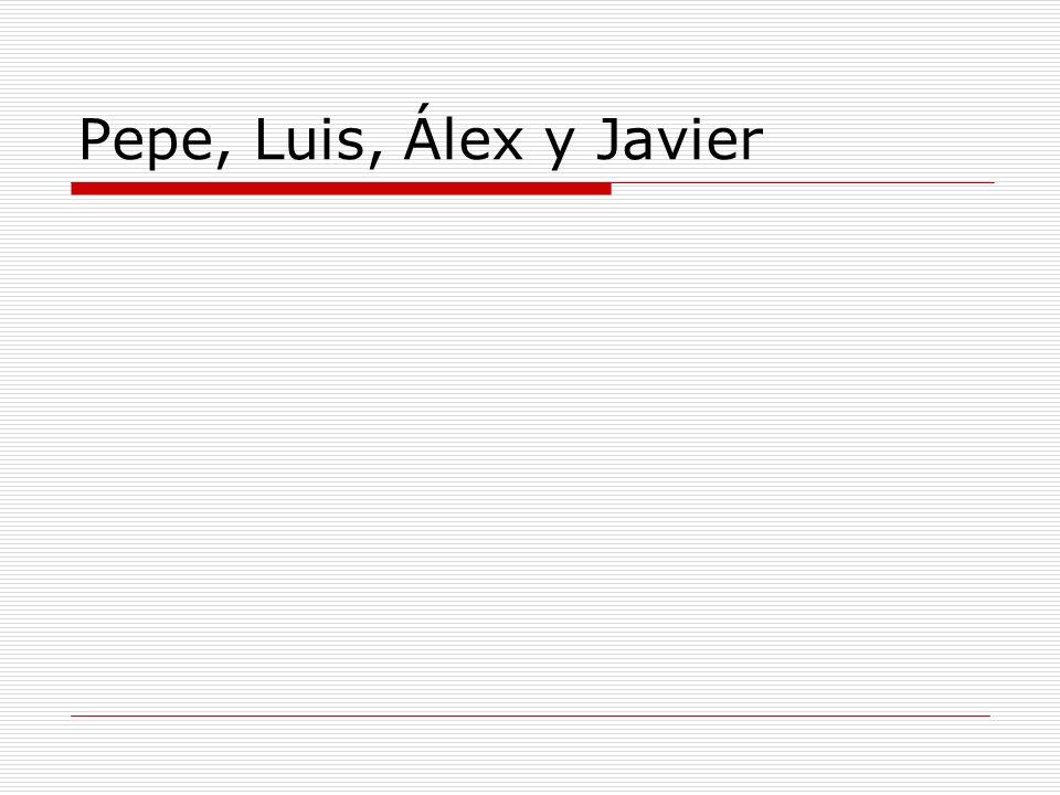 Pepe, Luis, Álex y Javier