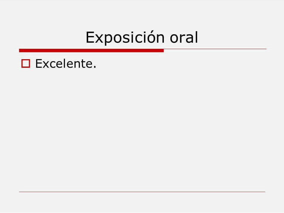 Exposición oral Excelente.