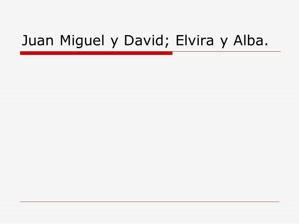 Juan Miguel y David; Elvira y Alba.