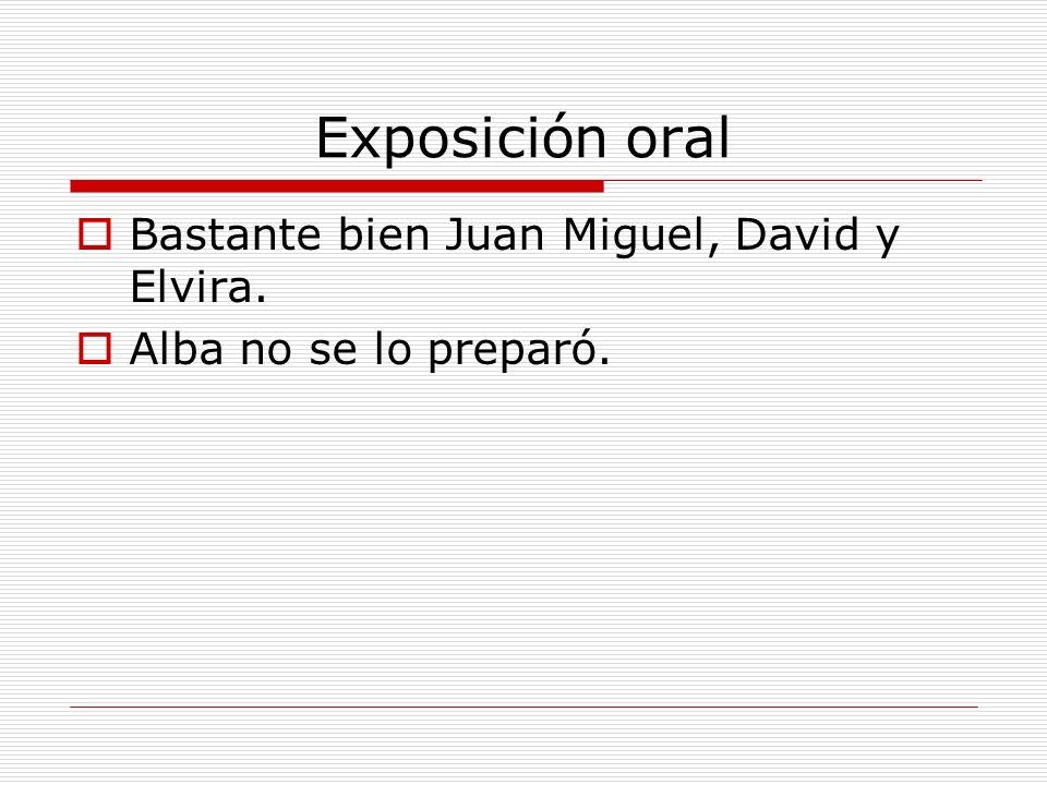 Exposición oral Bastante bien Juan Miguel, David y Elvira.