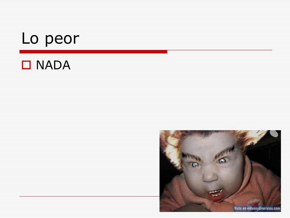 Lo peor NADA