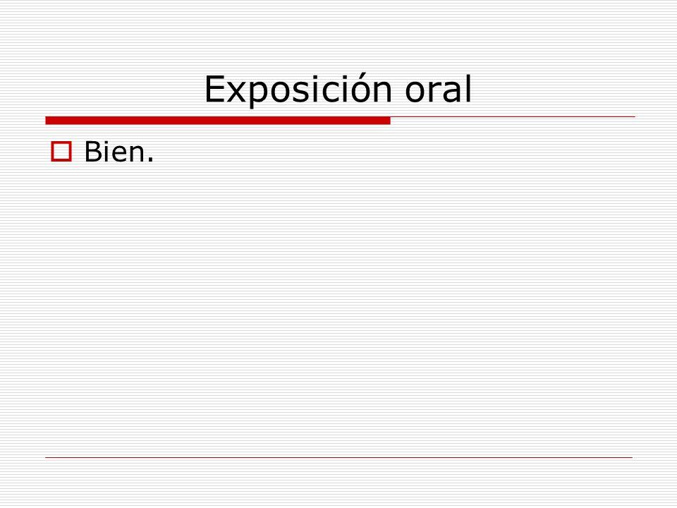 Exposición oral Bien.