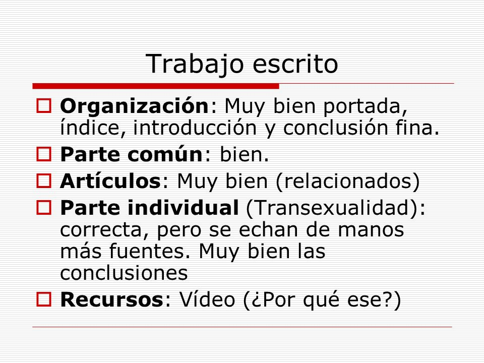 Trabajo escrito Organización: Muy bien portada, índice, introducción y conclusión fina. Parte común: bien.