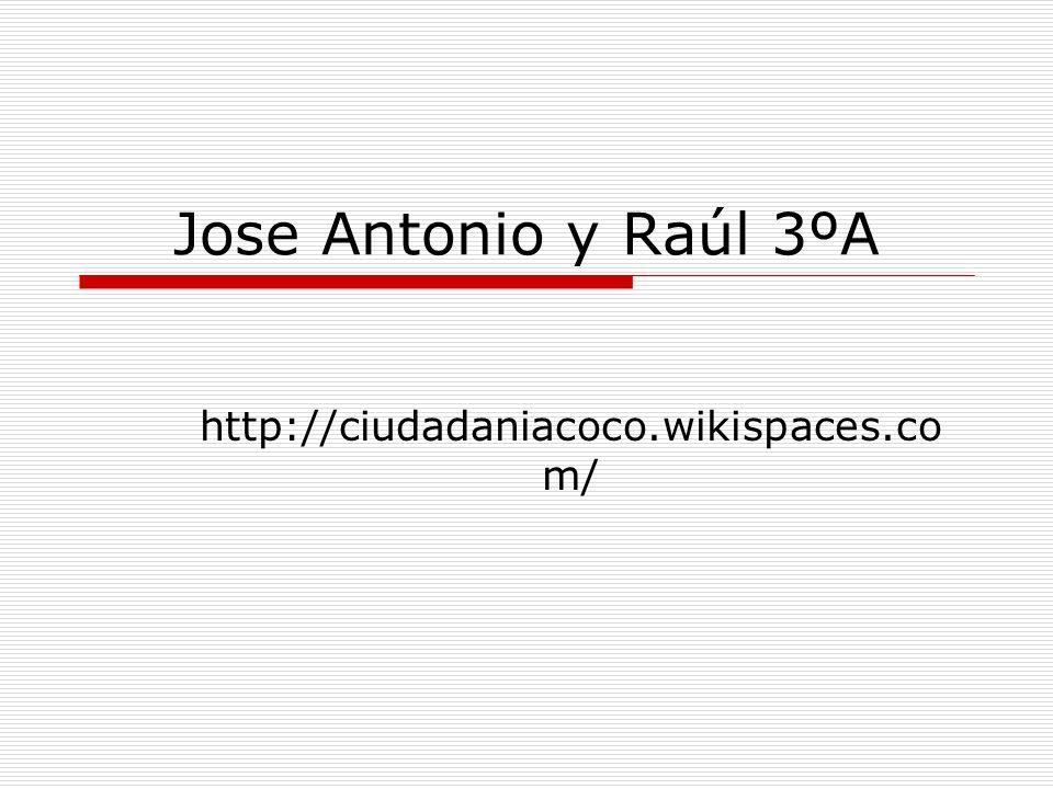 Jose Antonio y Raúl 3ºA http://ciudadaniacoco.wikispaces.com/