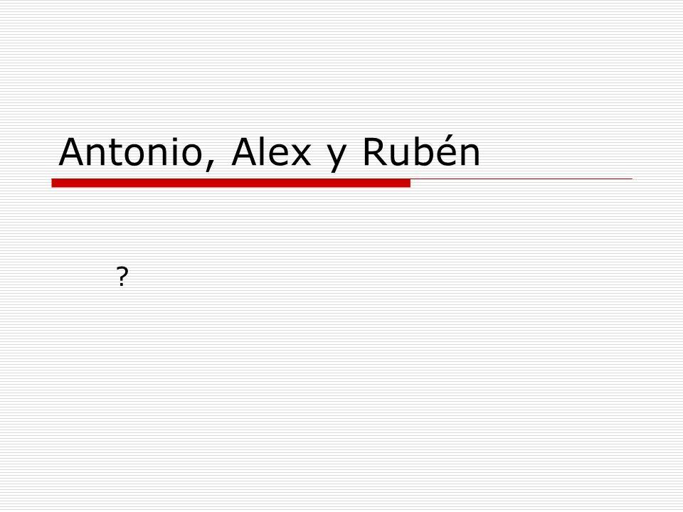 Antonio, Alex y Rubén