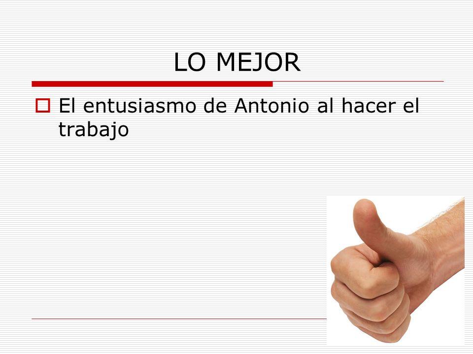 LO MEJOR El entusiasmo de Antonio al hacer el trabajo