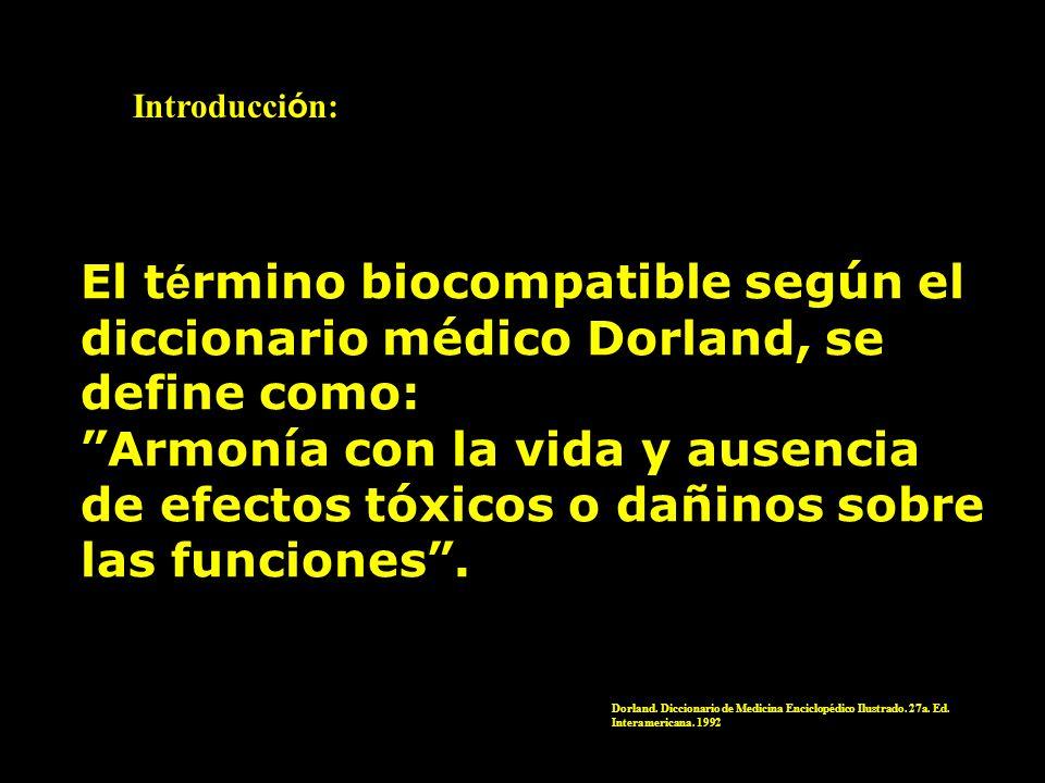 Introducción: El término biocompatible según el diccionario médico Dorland, se define como: