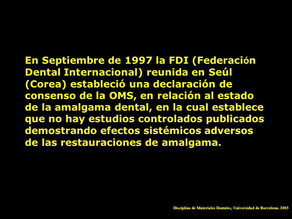 En Septiembre de 1997 la FDI (Federación Dental Internacional) reunida en Seúl (Corea) estableció una declaración de consenso de la OMS, en relación al estado de la amalgama dental, en la cual establece que no hay estudios controlados publicados demostrando efectos sistémicos adversos de las restauraciones de amalgama.