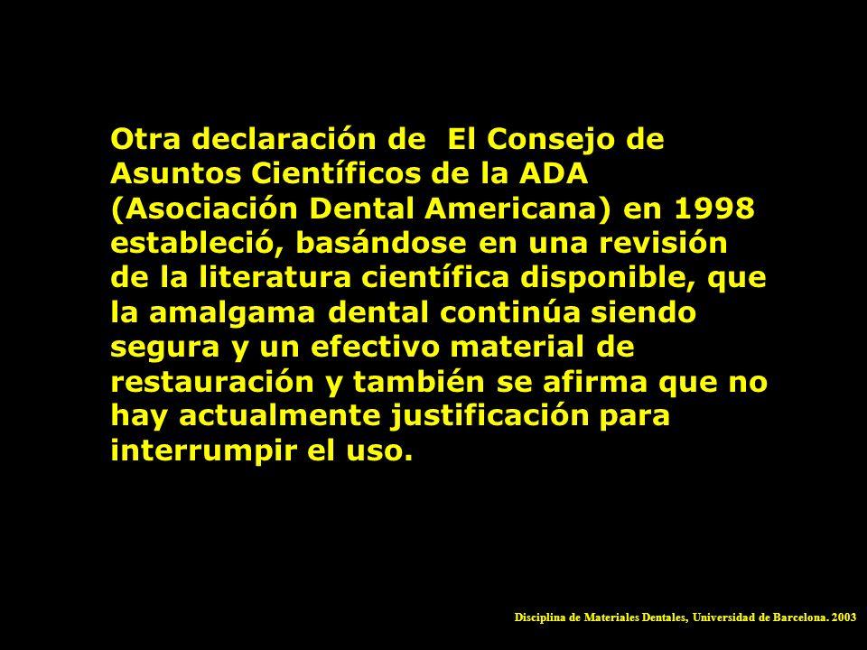 Otra declaración de El Consejo de Asuntos Científicos de la ADA (Asociación Dental Americana) en 1998 estableció, basándose en una revisión de la literatura científica disponible, que la amalgama dental continúa siendo segura y un efectivo material de