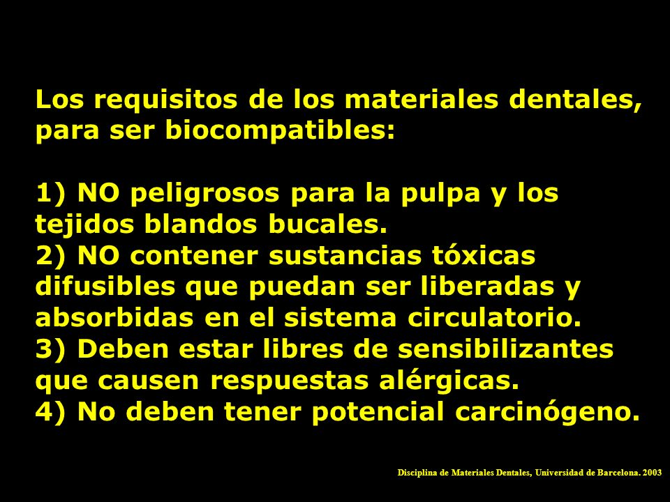Los requisitos de los materiales dentales, para ser biocompatibles: