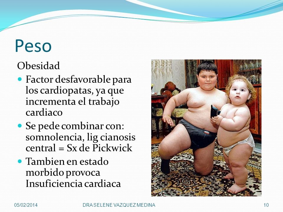 Peso Obesidad. Factor desfavorable para los cardiopatas, ya que incrementa el trabajo cardiaco.
