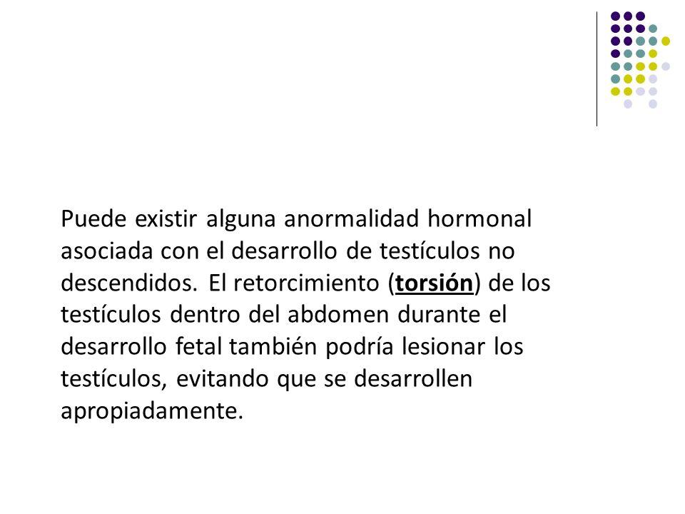 Puede existir alguna anormalidad hormonal asociada con el desarrollo de testículos no descendidos.