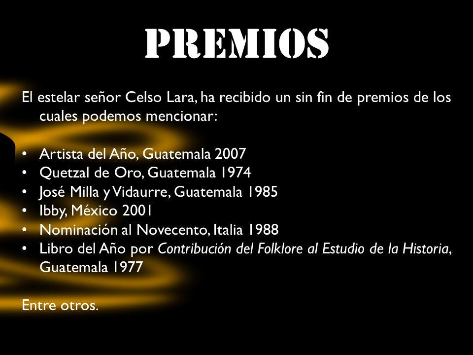 PREMIOS El estelar señor Celso Lara, ha recibido un sin fin de premios de los cuales podemos mencionar: