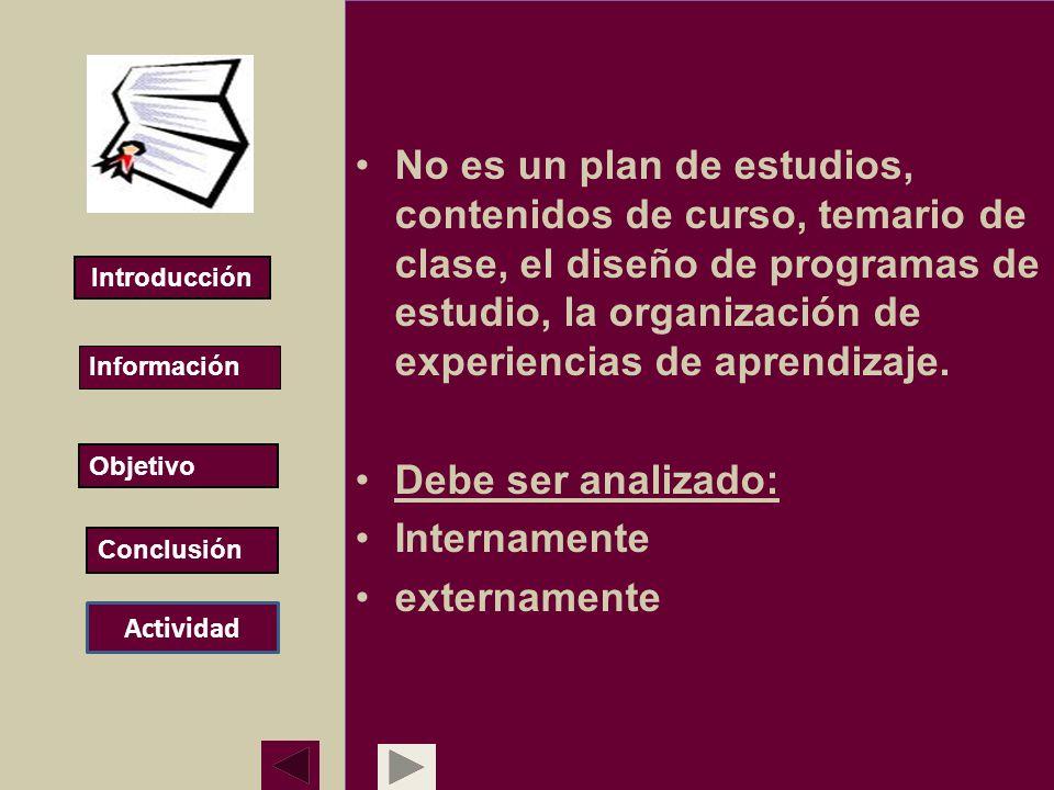 No es un plan de estudios, contenidos de curso, temario de clase, el diseño de programas de estudio, la organización de experiencias de aprendizaje.