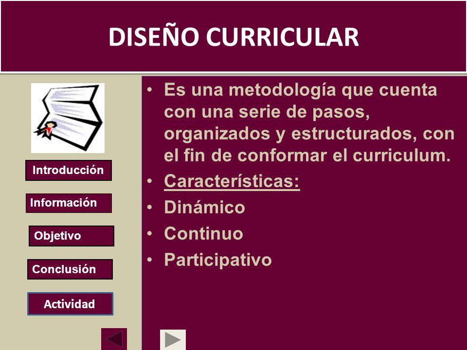 DISEÑO CURRICULAR Es una metodología que cuenta con una serie de pasos, organizados y estructurados, con el fin de conformar el curriculum.