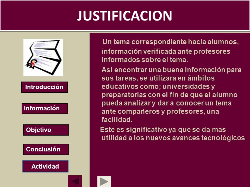 JUSTIFICACION Un tema correspondiente hacia alumnos, información verificada ante profesores informados sobre el tema.