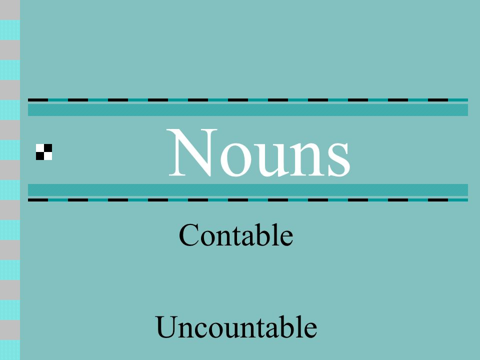 Nouns Contable Uncountable