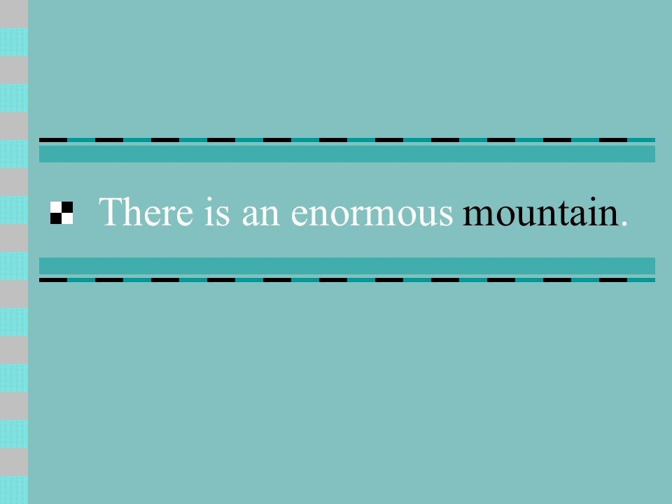 There is an enormous mountain.