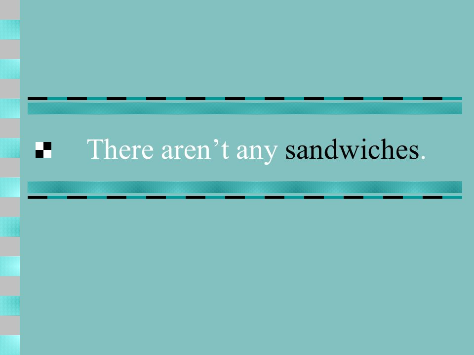 There aren't any sandwiches.