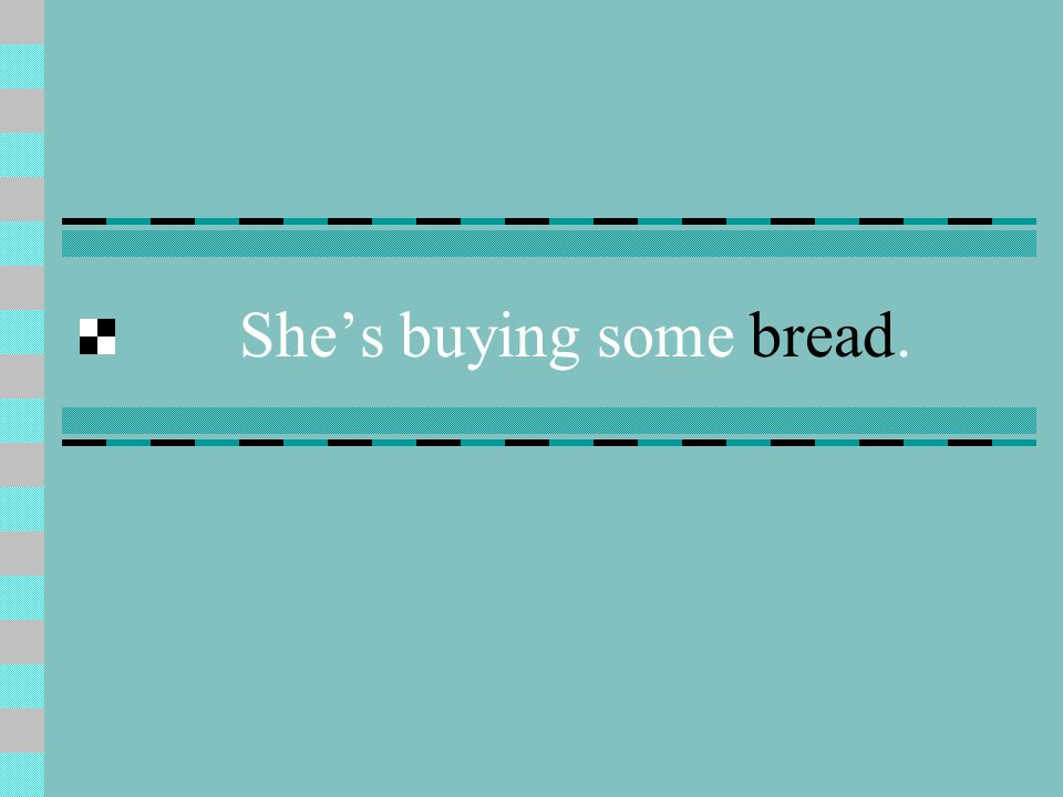 She's buying some bread.