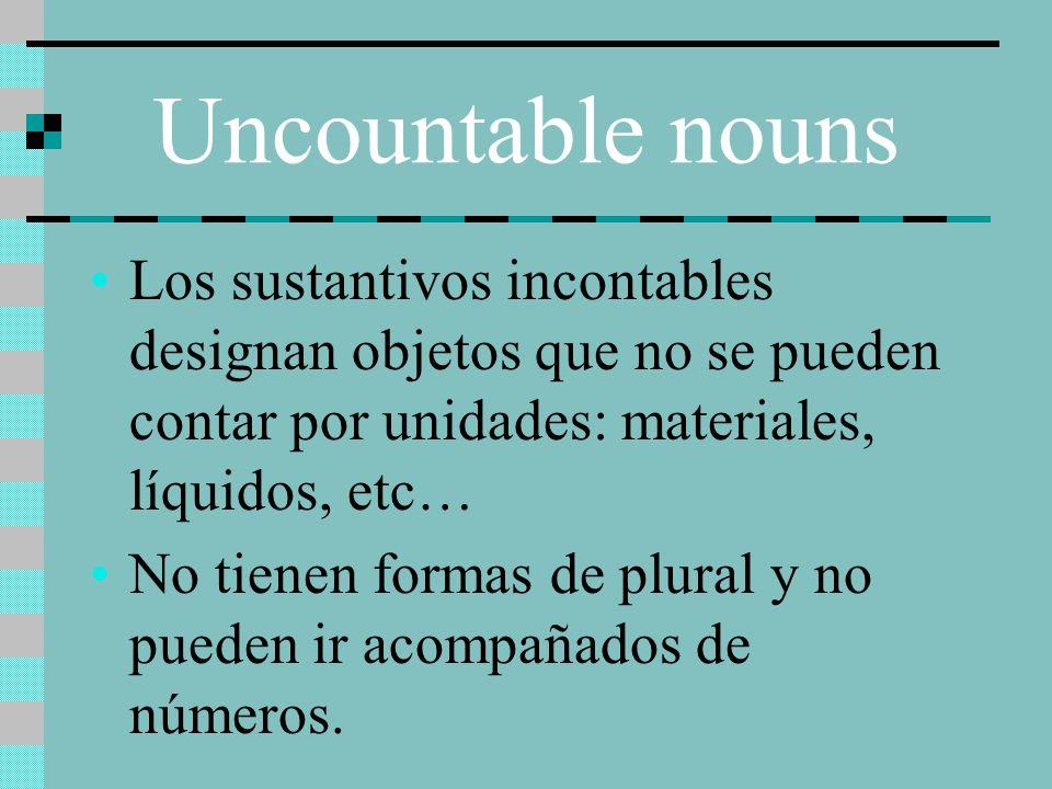 Uncountable nouns Los sustantivos incontables designan objetos que no se pueden contar por unidades: materiales, líquidos, etc…