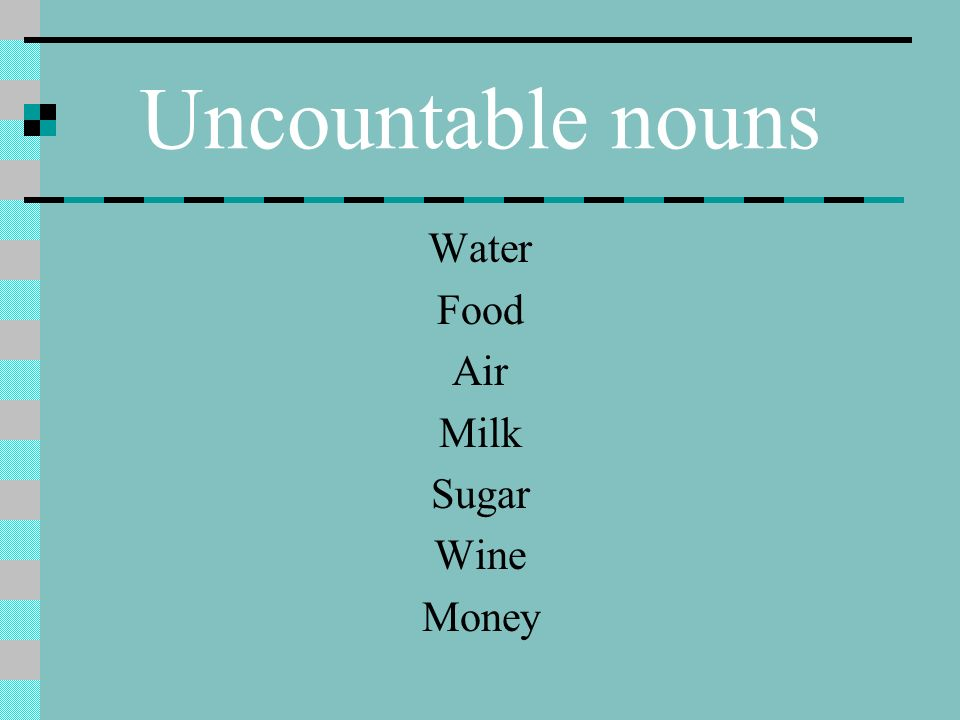 Uncountable nouns Water Food Air Milk Sugar Wine Money
