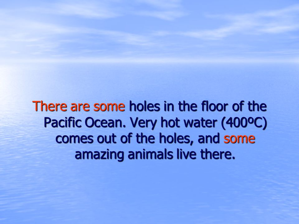 There are some holes in the floor of the Pacific Ocean