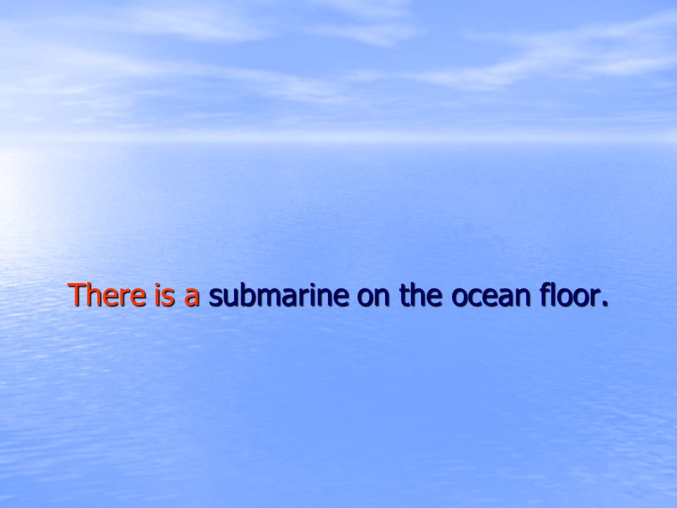 There is a submarine on the ocean floor.