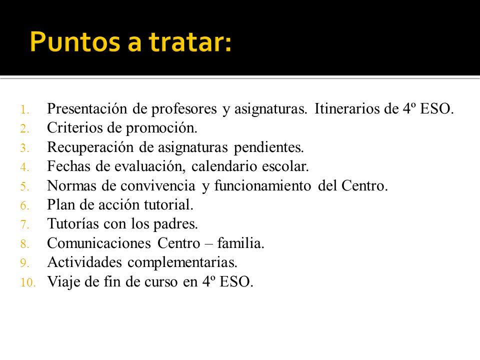 Puntos a tratar: Presentación de profesores y asignaturas. Itinerarios de 4º ESO. Criterios de promoción.