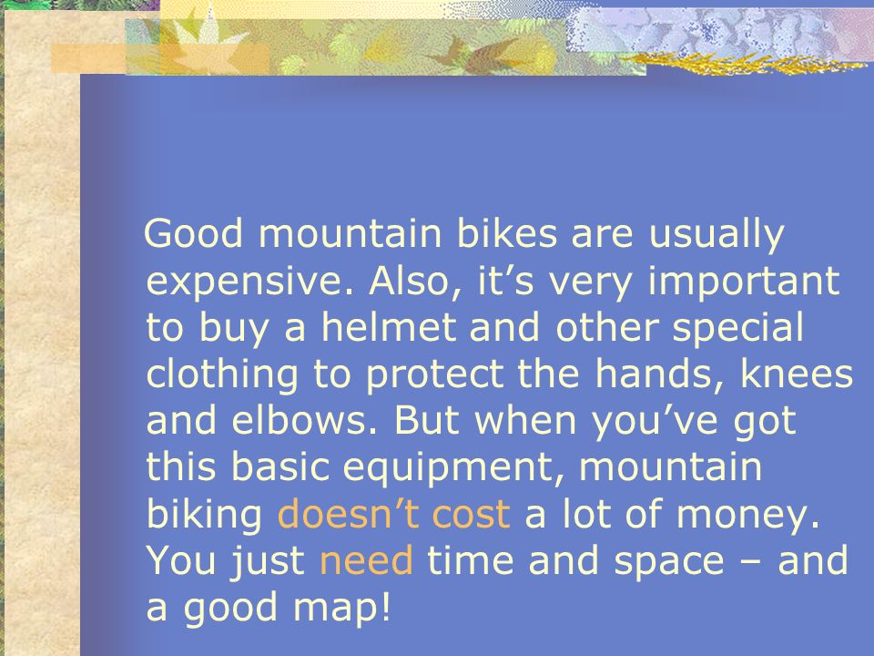 Good mountain bikes are usually expensive
