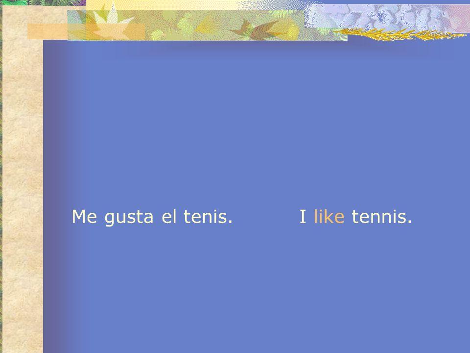 Me gusta el tenis. I like tennis.