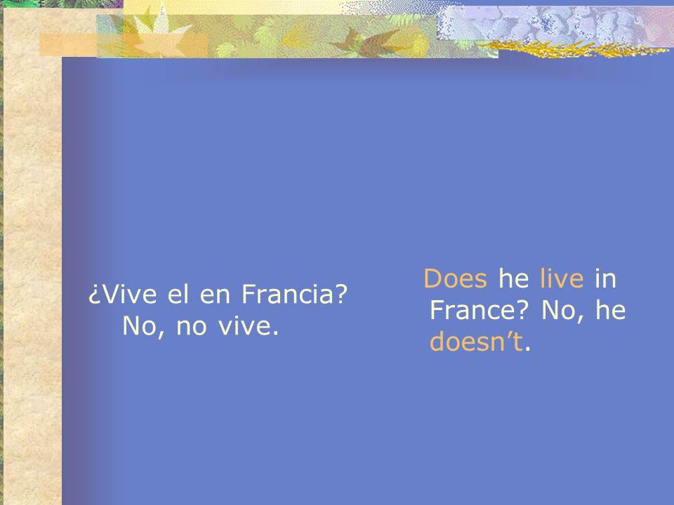 ¿Vive el en Francia No, no vive.