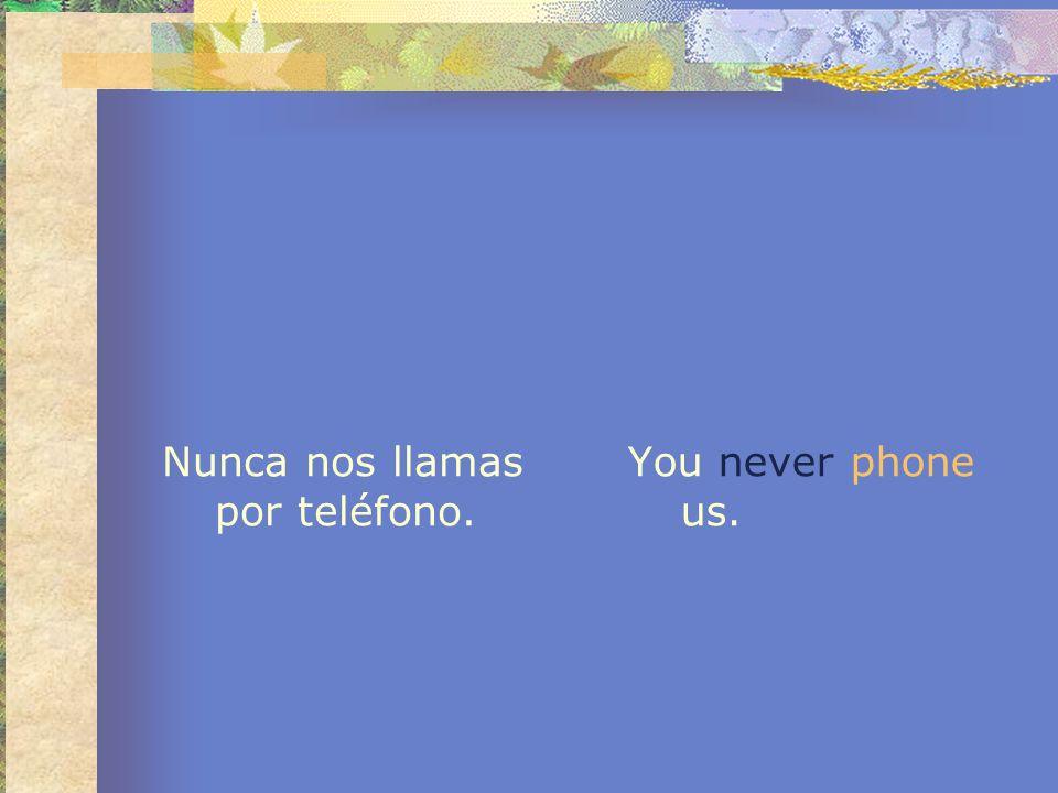Nunca nos llamas por teléfono.