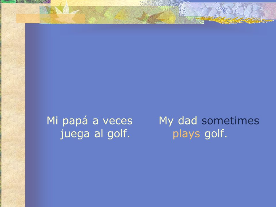 Mi papá a veces juega al golf.