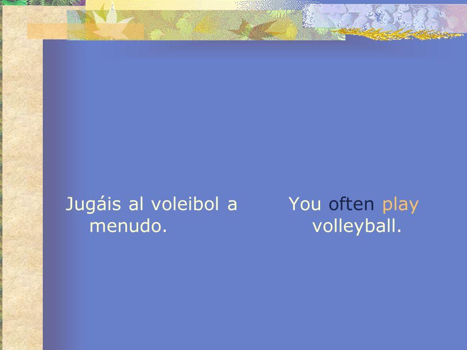 Jugáis al voleibol a menudo.