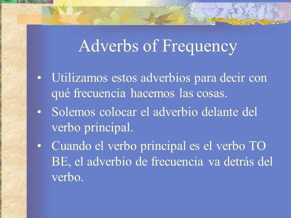 Adverbs of Frequency Utilizamos estos adverbios para decir con qué frecuencia hacemos las cosas.