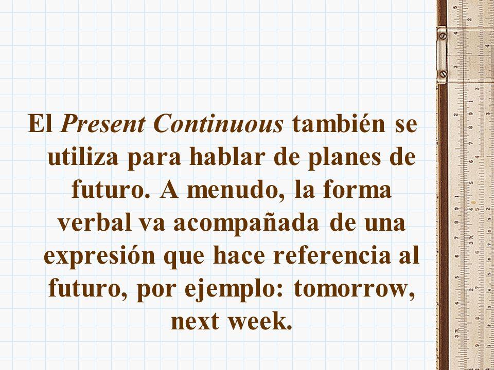 El Present Continuous también se utiliza para hablar de planes de futuro.