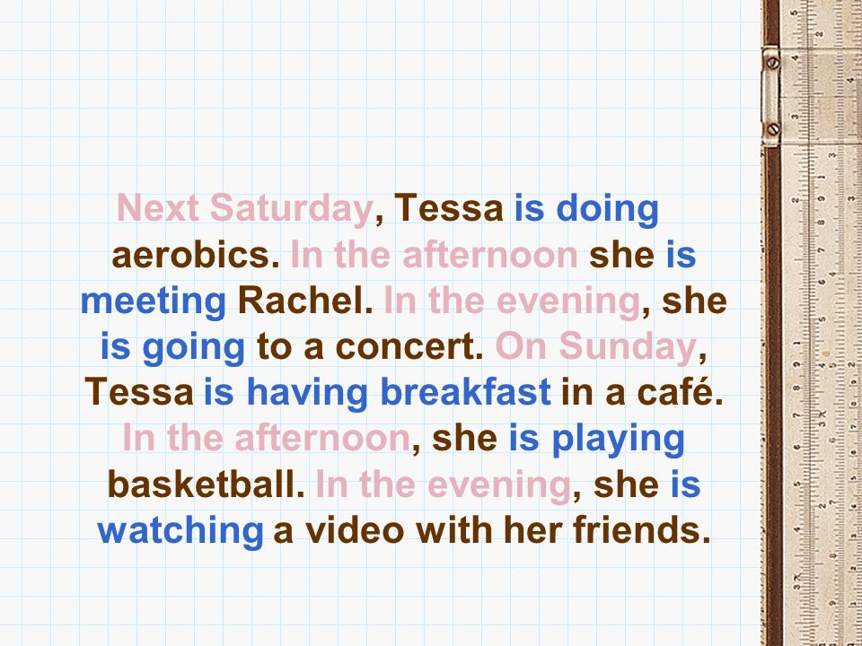 Next Saturday, Tessa is doing aerobics