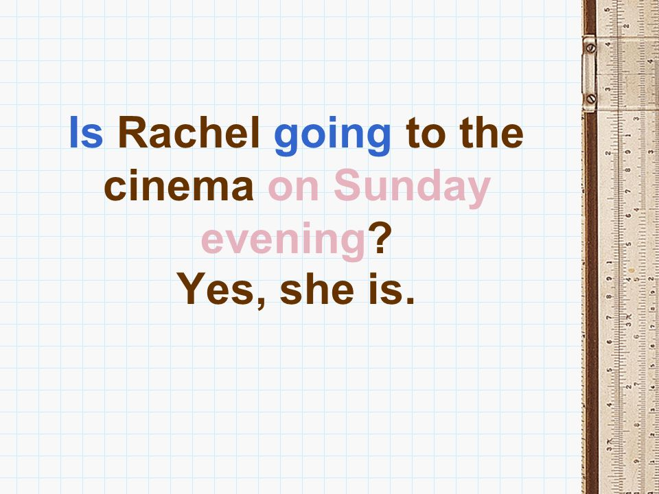 Is Rachel going to the cinema on Sunday evening