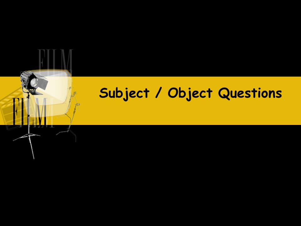 Subject / Object Questions