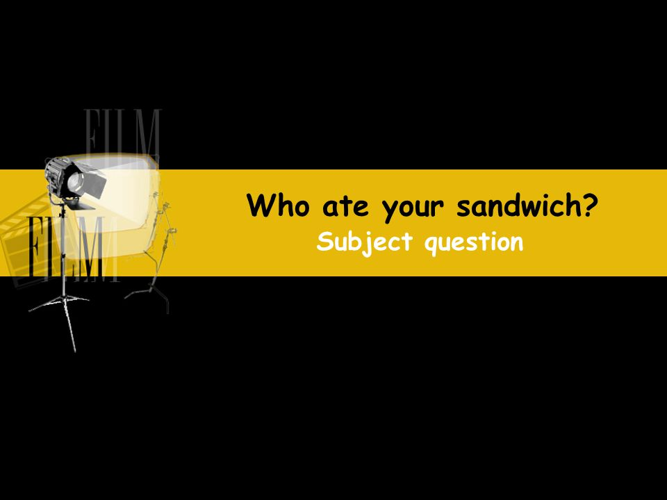 Who ate your sandwich Subject question