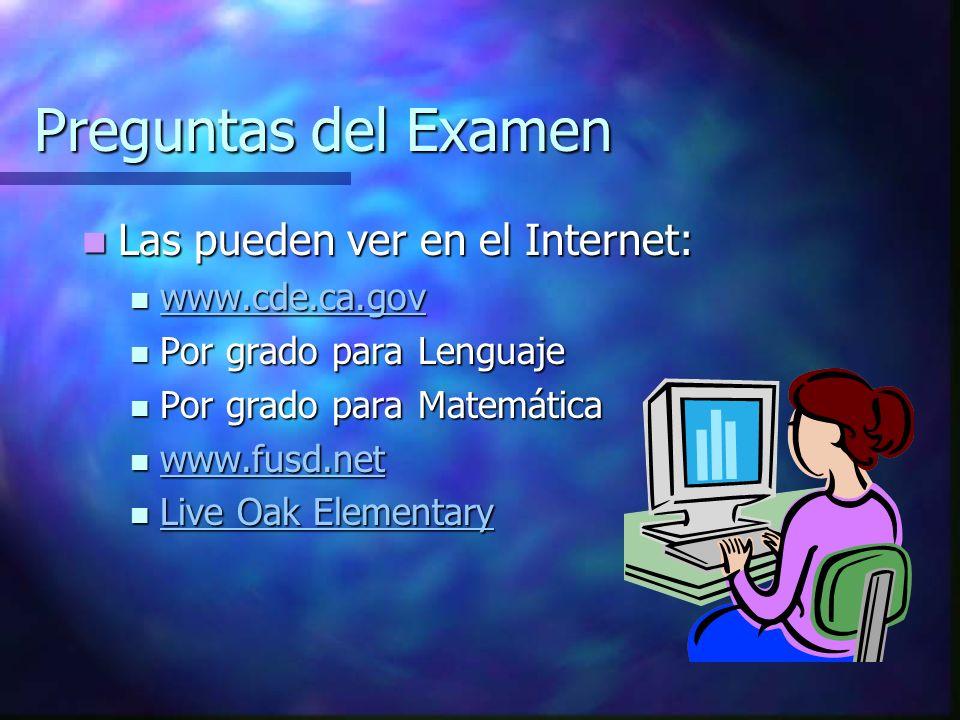 Preguntas del Examen Las pueden ver en el Internet: www.cde.ca.gov