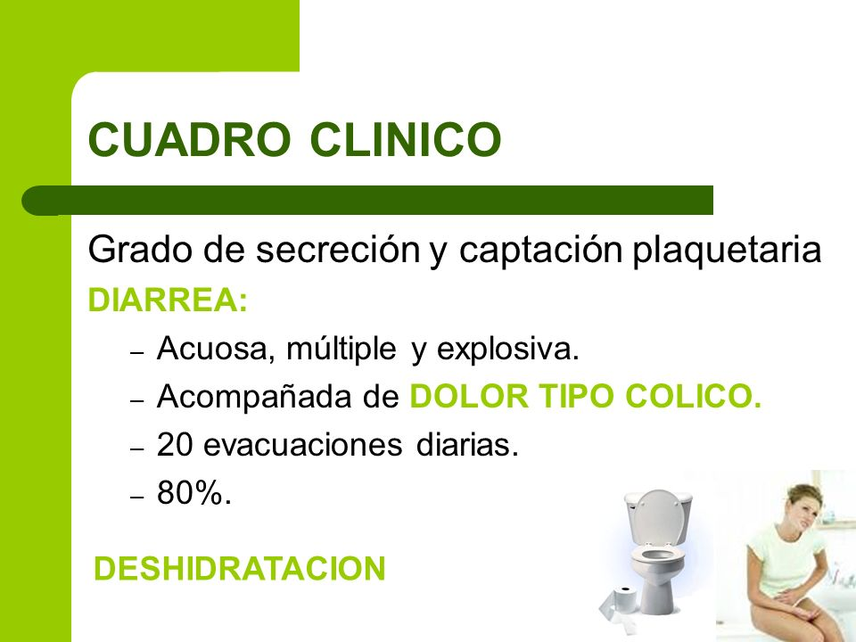 CUADRO CLINICO Grado de secreción y captación plaquetaria DIARREA: